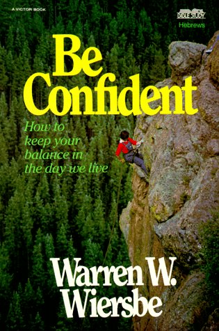 9780896937284: Be Confident (Hebrews): Live by Faith, Not by Sight (The BE Series Commentary)