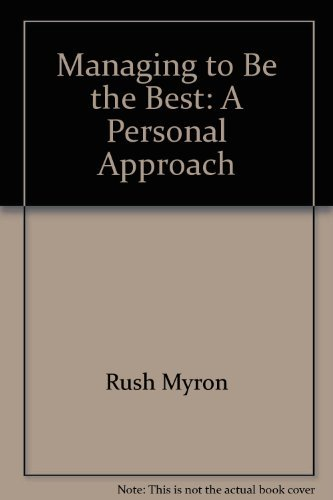 Managing to be the best: A personal approach (9780896937314) by Myron Rush
