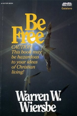 Be Free: Exchange Legalism for True Spirituality. A New Testament Study: Galatians