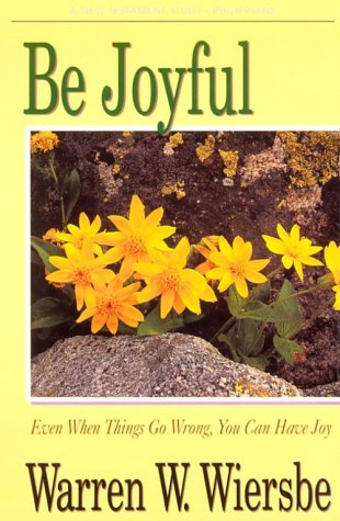 9780896937390: Be Joyful (Philippians): Even When Things Go Wrong, You Can Have Joy (The BE Series Commentary)