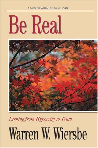 9780896937741: Be Real (1 John): Turning from Hypocrisy to Truth (The BE Series Commentary)