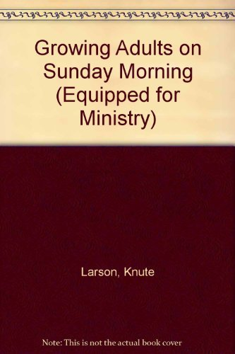 9780896938229: Growing Adults on Sunday Morning (Equipped for Ministry Series)