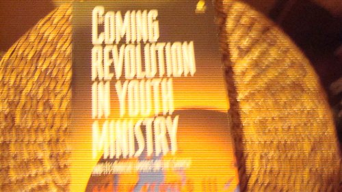 The Coming Revolution in Youth Ministry: and Its Radical Impact on the Church (Sonpower Youth ...
