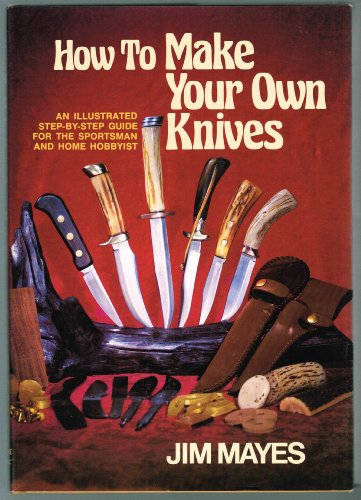 9780896960183: How to Make Your Own Knives: Knife-making for the Home Hobbyist