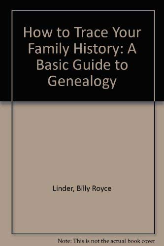 How to Trace Your Family History: A: Billy Royce Linder