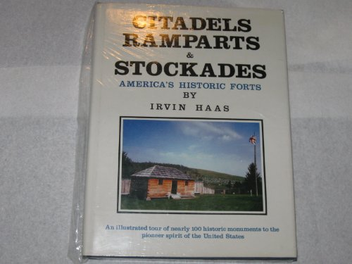 Citadels, Ramparts & Stockades: America's Historic Forts: Haas, Irvin: