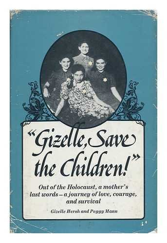 "Gizelle, Save the Children"" Out of the Holocaust, a mother's last words: Hersh, Gizelle (..."