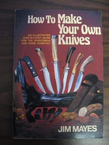9780896961463: How to Make Your Own Knives