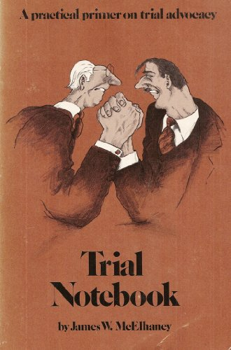 Trial Notebook: A Practical Primer on Trial Advocacy: James W. McElhaney