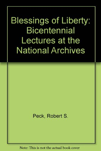 Blessings of Liberty: Bicentennial Lectures at the National Archives: Peck, Robert S.