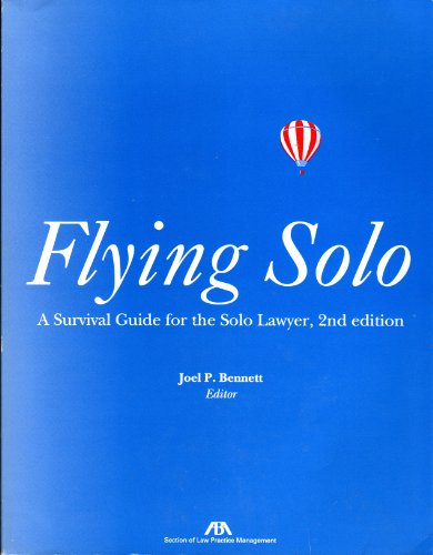 Flying Solo: A Survival Guide for the Solo Lawyer