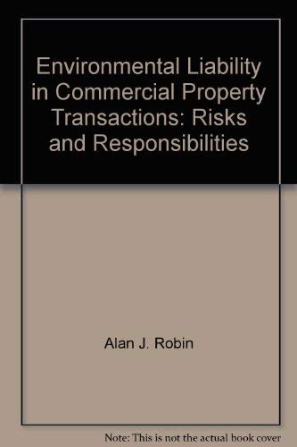 Environmental Liability in Commercial Property Transactions: Risks and Responsibilities: Robin, ...