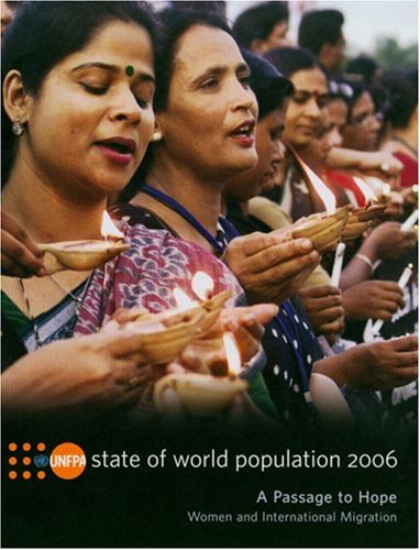 State of the World Population 2006: A Passage to Hope - Women and International Migration: United ...