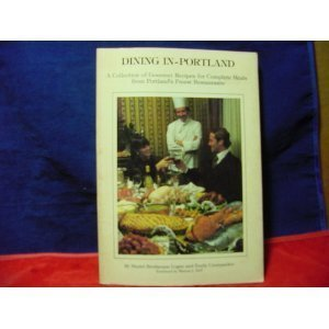 Dining in--Portland: A collection of gourmet recipes for complete meals from Portland's finest...