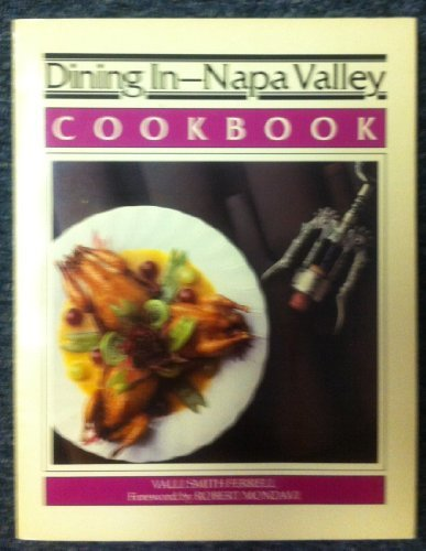 9780897161480: Dining in--Napa Valley: Cookbook : a collection of gourmet recipes for complete meals from Napa Valley's finest restaurants