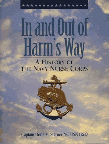 In and Out of Harm's Way A History of the Navy Nurse Corps