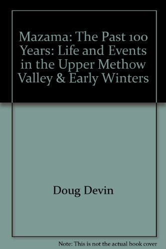 9780897167017: Mazama: The past 100 years : life and events in the upper Methow Valley & Early Winters