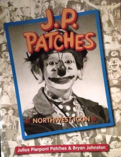 J.P. Patches: Northwest Icon: Julius Pierpont Patches, Bryan Johnston, Patches, Julius Pierpont, ...