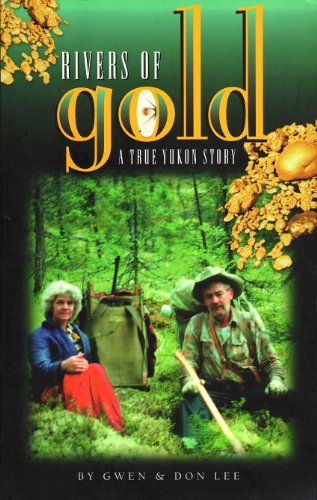 Rivers of Gold : A True Yukon Story: Lee, Gwen; Lee, Don