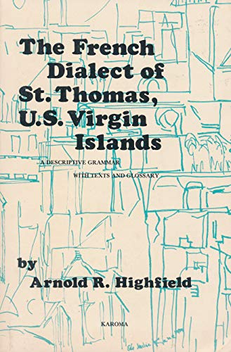 The French Dialect of St. Thomas, U.S. Virgin Islands. A Descriptive Grammar with Texts and ...