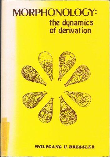 9780897200349: Morphonology, the Dynamics of Derivation (Linguistica Extranea. Studia ; 12)