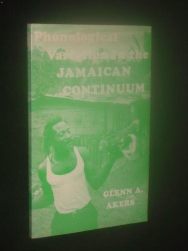 Phonological Variation in the Jamaican Continuum: Akers, Glenn A.