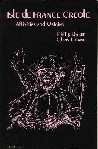 Isle De France Creole: Affinities and Origins: Baker, Philip; Corne, Chris
