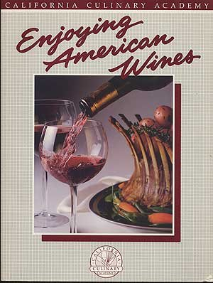 9780897210584: Enjoying American Wines (California Culinary Academy)
