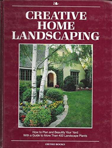 9780897210898: Creative Home Landscaping: How to Plan and Beautify Your Yard With a Guide to More Than 400 Landscape Plants