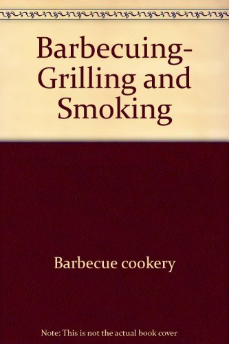 9780897211451: Barbecuing, grilling & smoking (California Culinary Academy series)