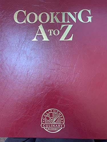 Cooking A to Z: An Encyclopedia of Terms, Techniques, Ingredients, Equipment, and Over 600 Recipes:...