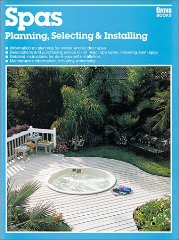 Spas: Planning, Selecting & Installing (Ortho Books) (9780897212380) by Ortho Books