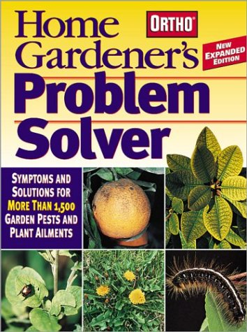 9780897215046: Home Gardener's Problem Solver: Symptoms and Solutions for More Than 1,500 Garden Pests and Plant Ailments (Ortho Home Gardener's Problem Solver)
