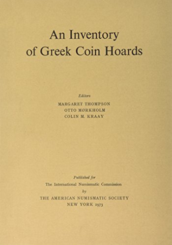 An Inventory of Greek Coin Hoards: Thompson, Margaret &