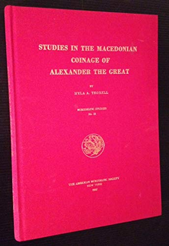 Studies in the Macedonian Coinage of Alexander the Great.: TROXELL, Hyla A.: