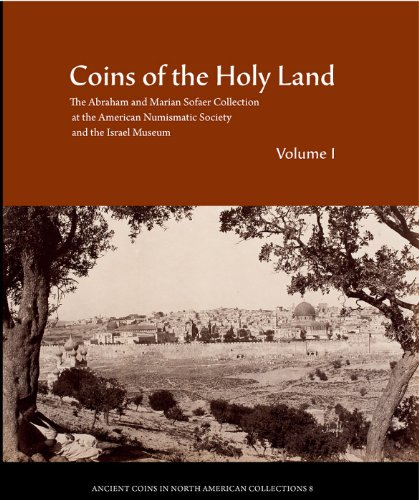 Coins of the Holy Land: The Abraham and Marian Sofaer Collection at the American Numismatic Society...