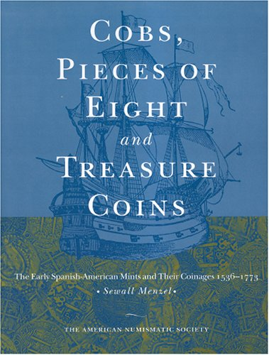 9780897222846: Cobs, Pieces of Eight and Treasure Coins: The Early Spanish-American Mints and Their Coinages 1536-1773