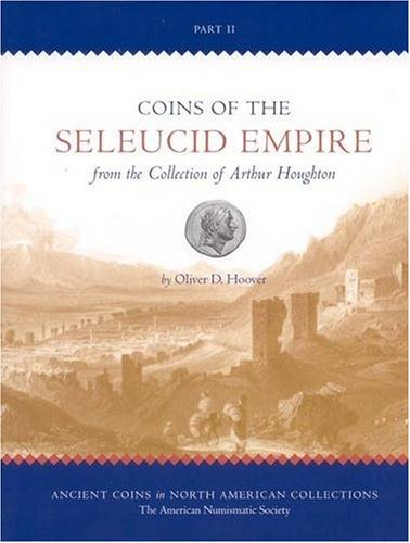 9780897222990: Coins of the Seleucid Empire in the Collection of Arthur Houghton, Part II: v. 2 (Ancient Coins in North American Collections)
