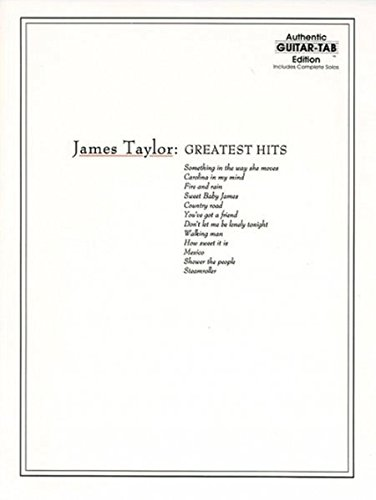 James Taylor: Greatest Hits- Complete Solos, Authentic Guitar-Tab Edition: Taylor, James