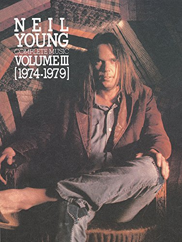 9780897241786: Neil Young -- Complete Music, Vol 3: 1974-1979 (Piano/Vocal/Chords) (Neil Young Complete, 1974-1979)