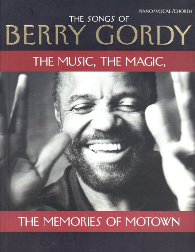 The Songs of Berry Gordy: Music, the Magic, the Memories of Motown - Piano-Vocal-Chords: Jeannette ...