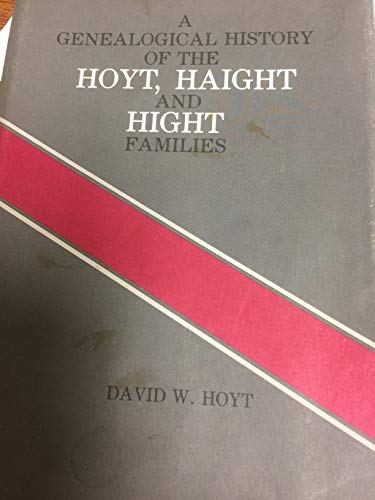 9780897250436: A Genealogical History of the Hoyt, Haight and Hight Families