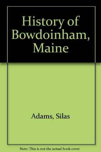 9780897250559: BOWDOINHAM, Maine, The History of the town of, 1762-1912