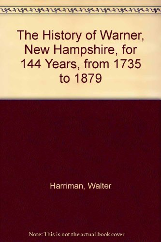 The History of WARNER, New Hampshire, 1735 to 1879: Walter Harriman