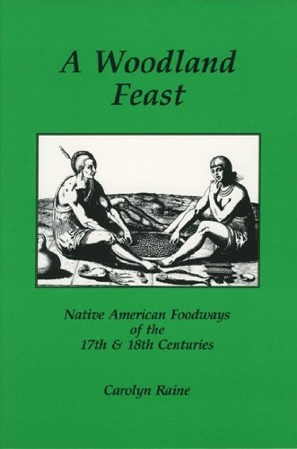 A Woodland Feast: Native American Foodways of the 17th & 18th Centuries: Carolyn Raine