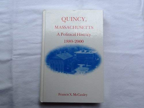 Quincy, Massachusetts: A Political History, 1889-2000 (SIGNED by Two Mayors)