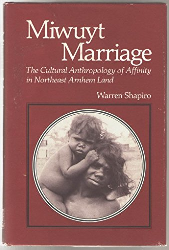 Miwuyt marriage: The cultural anthropology of affinity in northeast Arnhem Land: Shapiro, Warren
