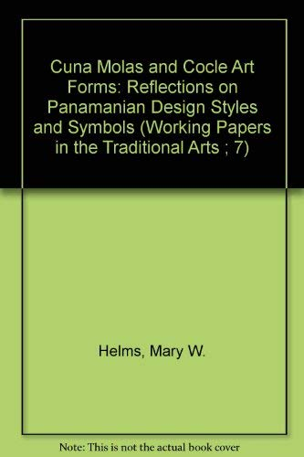 9780897270267: Cuna Molas and Cocle Art Forms: Reflections on Panamanian Design Styles and Symbols (Working Papers in the Traditional Arts ; 7)
