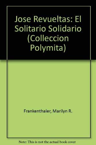 9780897292269: Jose Revueltas: El Solitario Solidario (Colleccion Polymita)