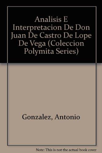 Analisis E Interpretacion De Don Juan De Castro De Lope De Vega (Coleccion Polymita Series): ...